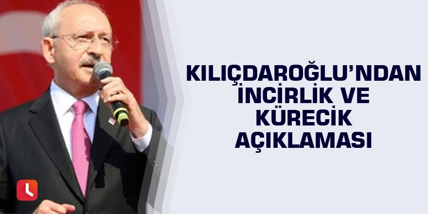 Kılıçdaroğlu'ndan İncirlik ve Kürecik açıklaması