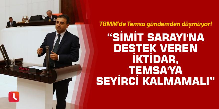 Simit Sarayı'na destek veren iktidar, TEMSA'ya seyirci kalmamalı