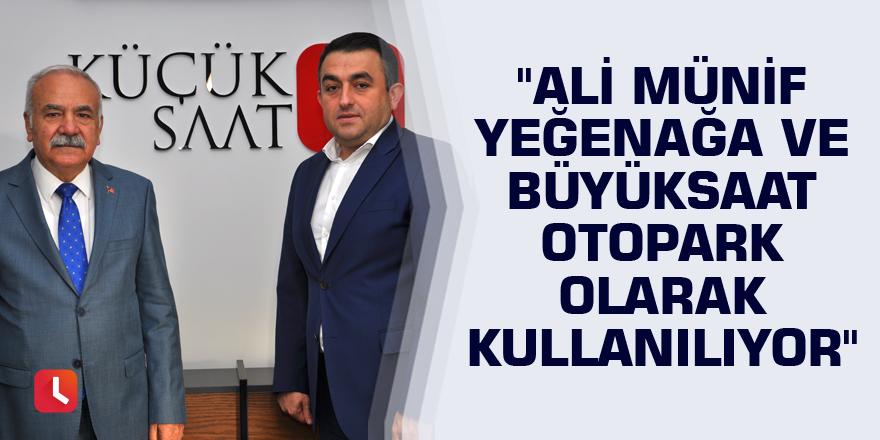 """Sözütek:""""Ali Münif Yeğenağa ve Büyüksaat otopark olarak kullanılıyor"""""""