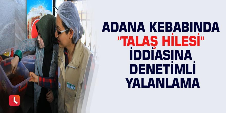 """Adana kebabında """"talaş hilesi"""" iddiasına denetimli yalanlama"""