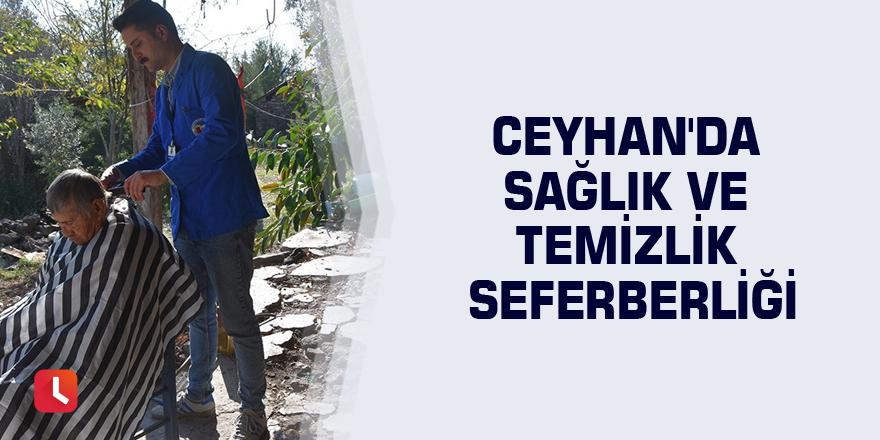 Ceyhan'da sağlık ve temizlik seferberliği