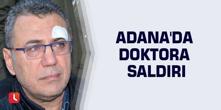 Adana'da doktora saldırı