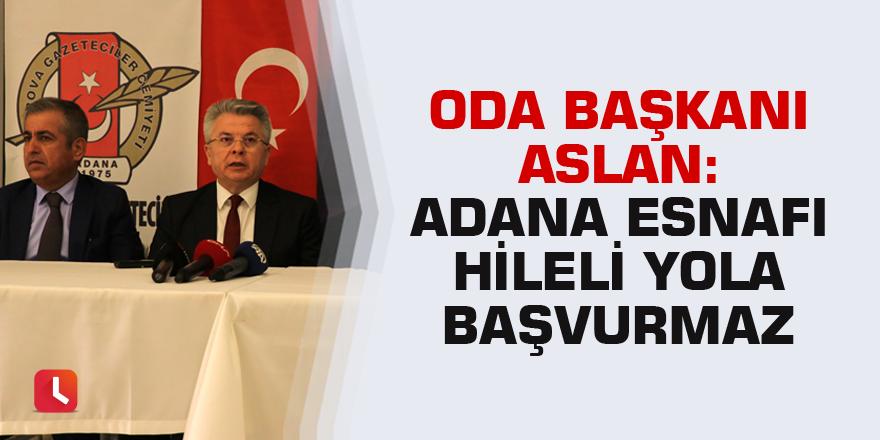 """Oda Başkanı Aslan: """"Adana esnafı hileli yola başvurmaz"""""""
