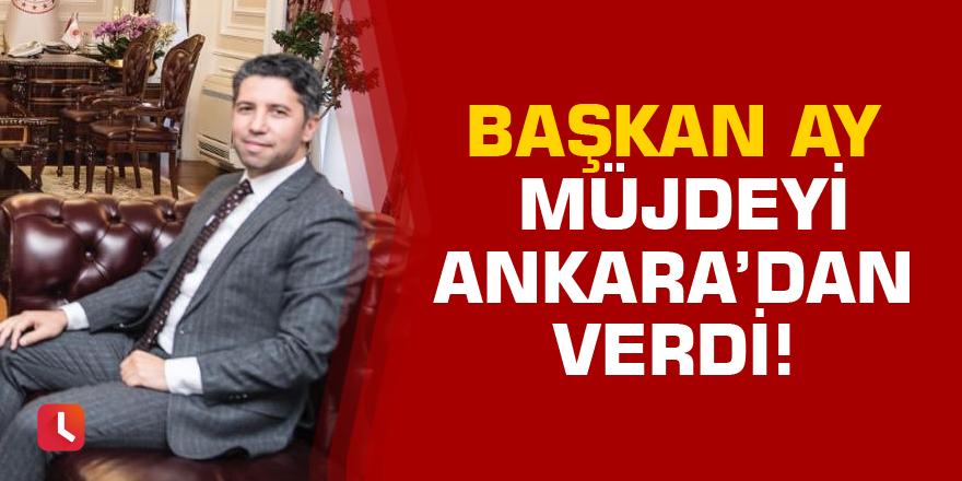 Başkan Ay Ankara'dan müjdeyi verdi!