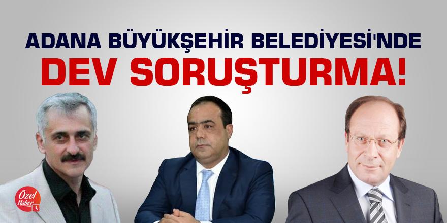 Adana Büyükşehir Belediyesi'nde dev soruşturma!