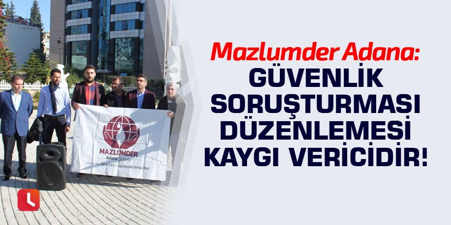 Mazlumder Adana: Güvenlik soruşturması düzenlemesi kaygı vericidir!