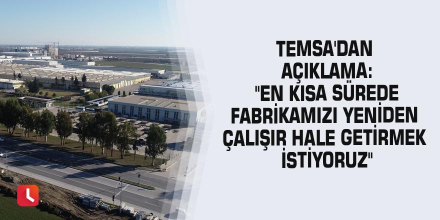 """TEMSA'dan açıklama: """"En kısa sürede fabrikamızı yeniden çalışır hale getirmek istiyoruz"""""""