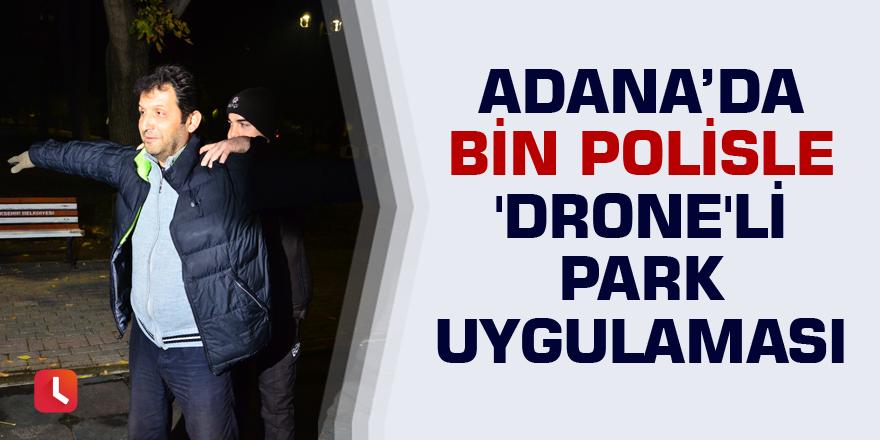 Adana'da bin polisle 'drone'li park uygulaması