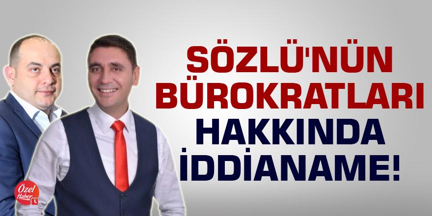 Sözlü'nün bürokratları hakkında iddianame!