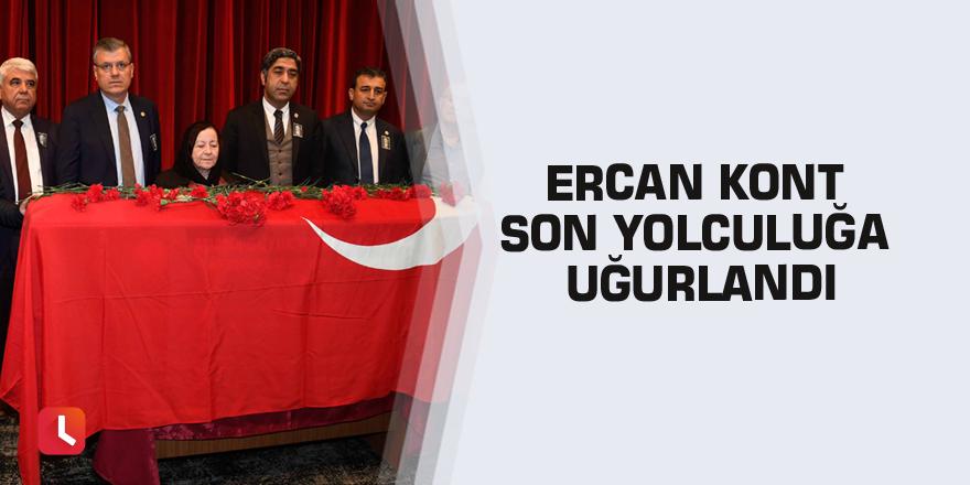 Ercan Kont son yolculuğa uğurlandı