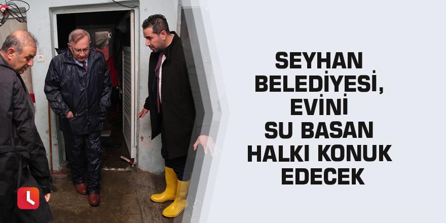 Seyhan Belediyesi, evini su basan halkı konuk edecek
