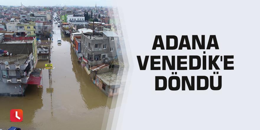Adana Venedik'e döndü