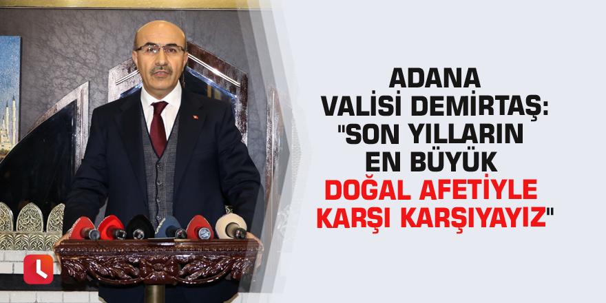 """Adana Valisi Demirtaş: """"Son yılların en büyük doğal afetiyle karşı karşıyayız"""""""