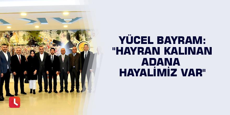 "Yücel Bayram: ""Hayran kalınan Adana hayalimiz var"""
