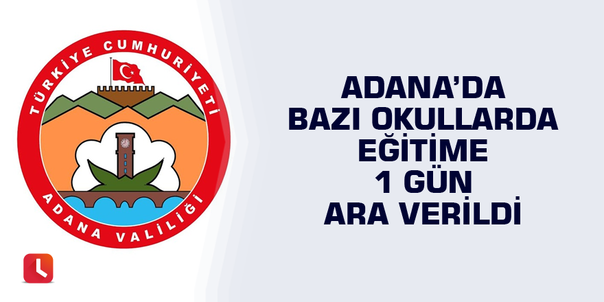 Adana'da bazı okullarda eğitime 1 gün ara verildi