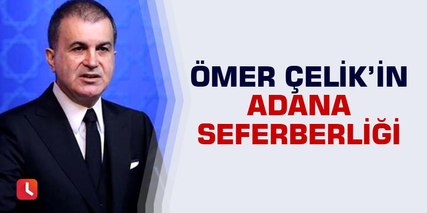Ömer Çelik'in Adana seferberliği