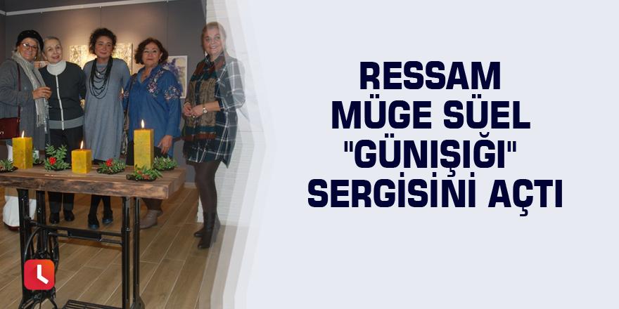 """Ressam Müge Süel """"Günışığı"""" sergisini açtı"""