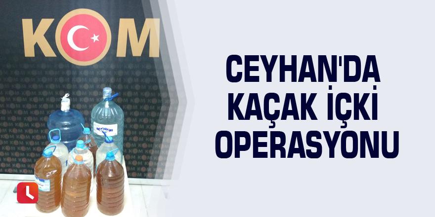 Ceyhan'da kaçak içki operasyonu