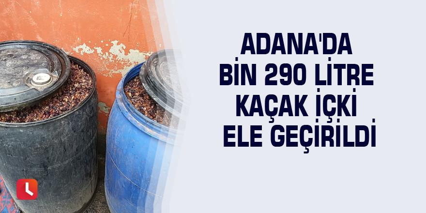 Adana'da bin 290 litre kaçak içki ele geçirildi