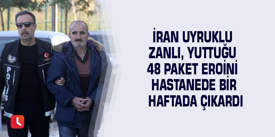 İran uyruklu zanlı, yuttuğu 48 paket eroini hastanede bir haftada çıkardı