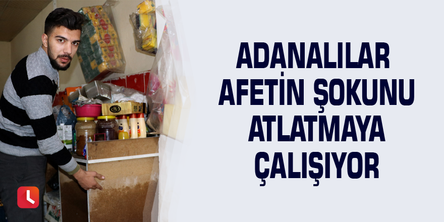 Adanalılar afetin şokunu atlatmaya çalışıyor
