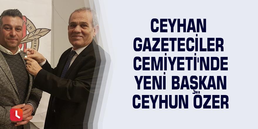 Ceyhan Gazeteciler Cemiyeti'nde yeni Başkan Ceyhun Özer