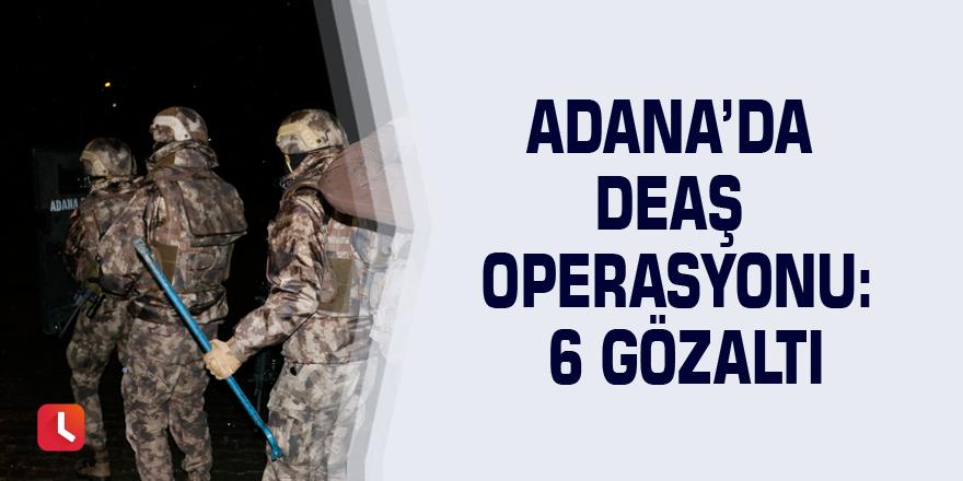 Adana'da DEAŞ operasyonu: 6 gözaltı
