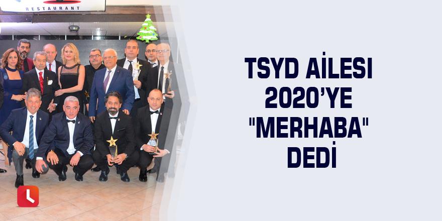 """TSYD Ailesi 2020'ye """"Merhaba"""" dedi"""
