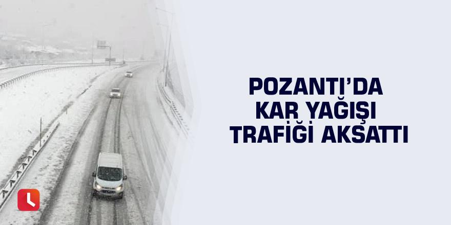 Pozantı'da kar yağışı trafiği aksattı