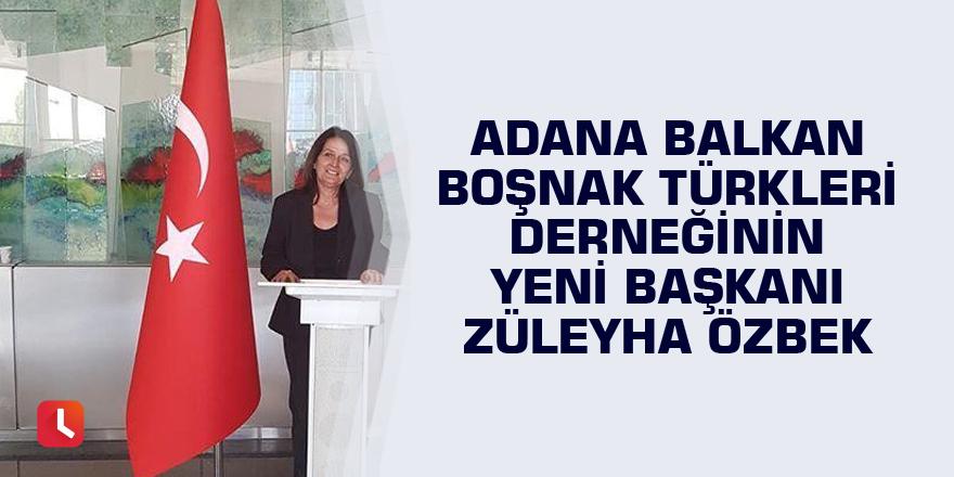Adana Balkan Boşnak Türkleri Derneğinin yeni başkanı Züleyha Özbek