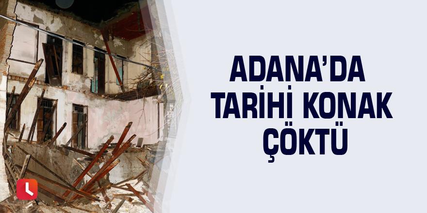 Adana'da tarihi konak çöktü