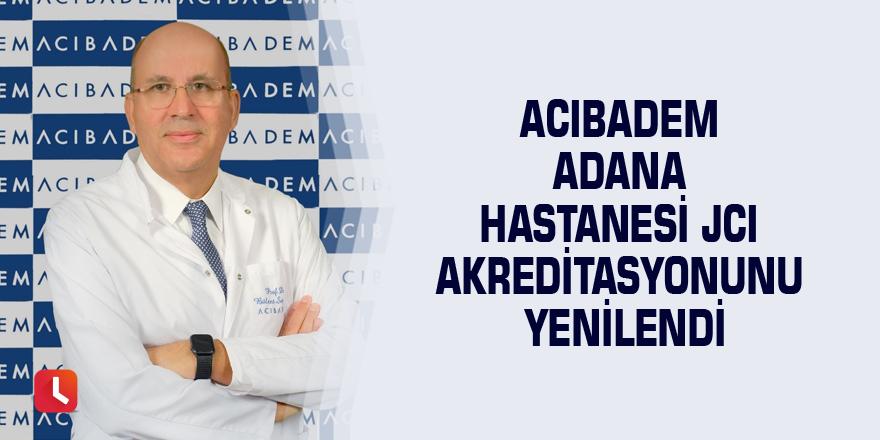 Acıbadem Adana Hastanesi JCI akreditasyonunu yeniledi