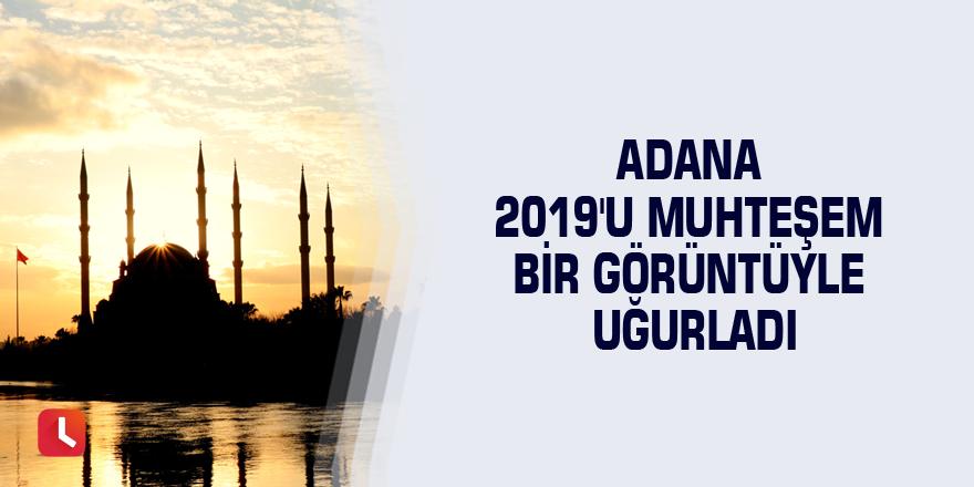 Adana 2019'u muhteşem bir görüntüyle uğurladı