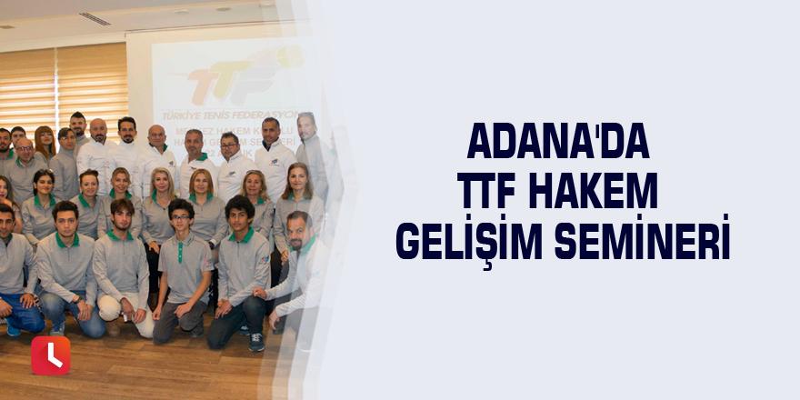 Adana'da TTF Hakem Gelişim Semineri