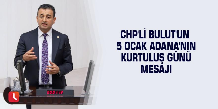 CHP'li Bulut'un 5 Ocak Adana'nın kurtuluş günü mesajı