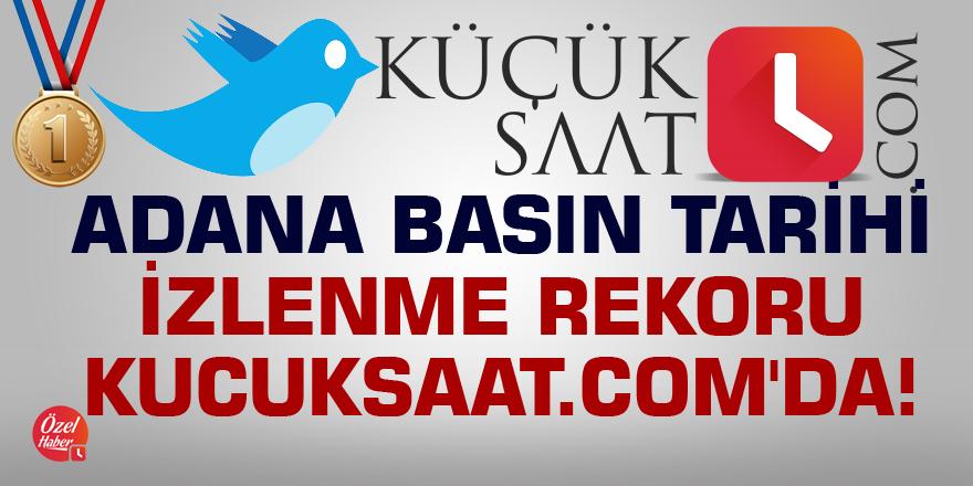 Adana basın tarihinin izlenme rekoru kucuksaat.com'da!