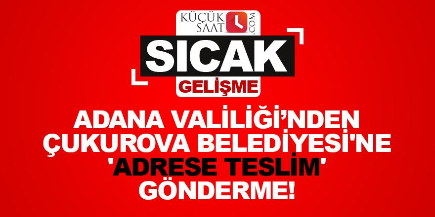 Valilikten Çukurova Belediyesi'ne 'adrese teslim' gönderme!