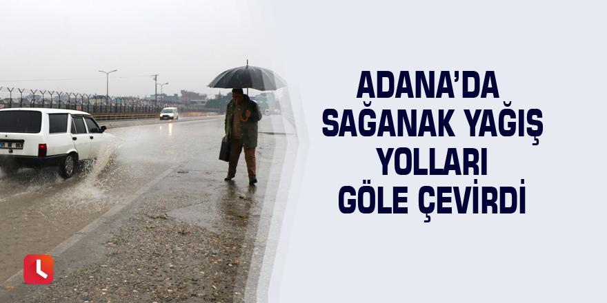 Adana'da sağanak yağış yolları göle çevirdi