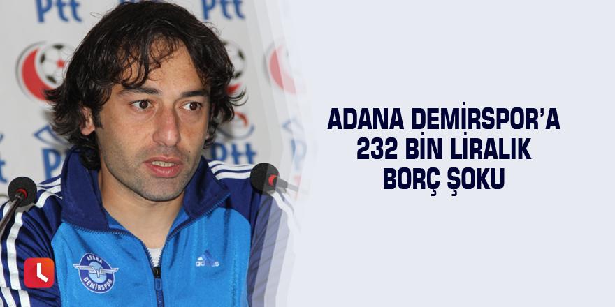 Adana Demirspor'a 232 bin liralık borç şoku