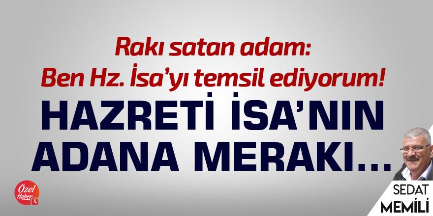 Hazreti İsa'nın Adana merakı...