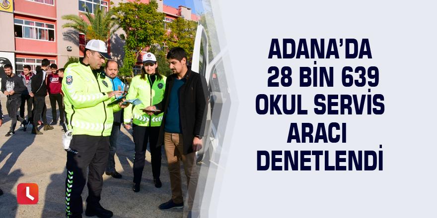 Adana'da 28 bin 639 okul servis aracı denetlendi