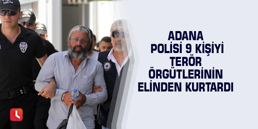 Adana polisi 9 kişiyi terör örgütlerinin elinden kurtardı