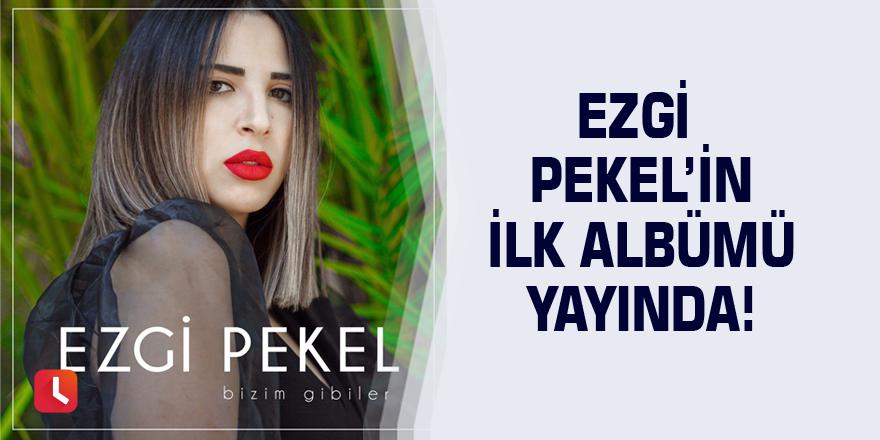 Ezgi Pekel'in ilk albümü yayında!