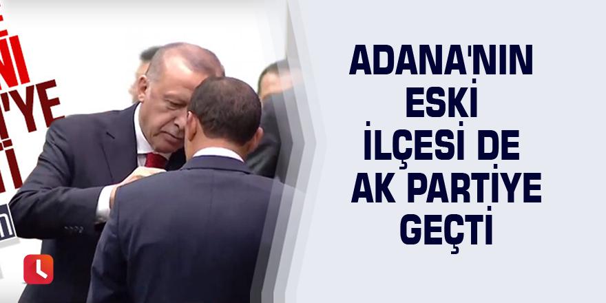 Adana'nın eski ilçesi de AK partiye geçti
