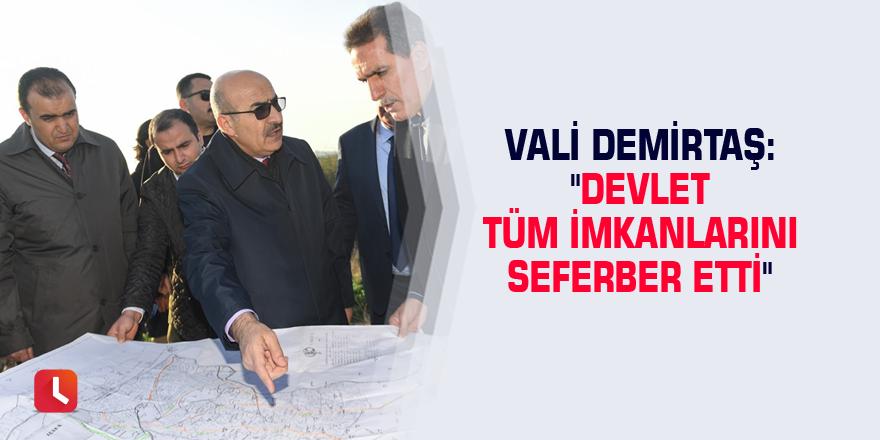 """Vali Demirtaş: """"Devlet tüm imkanlarını seferber etti"""""""