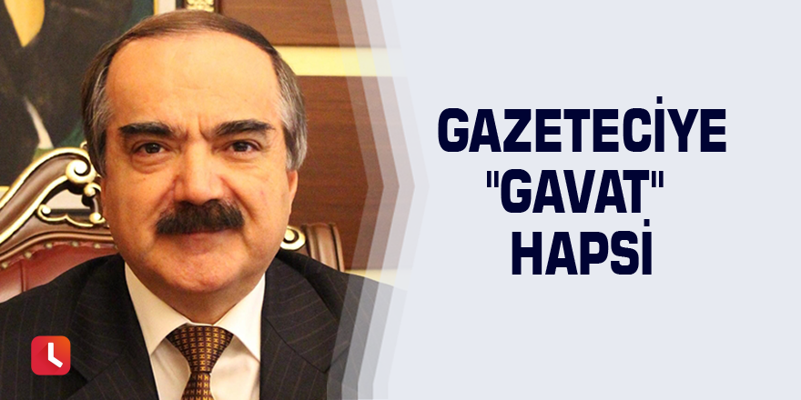 "Gazeteciye ""gavat"" hapsi"