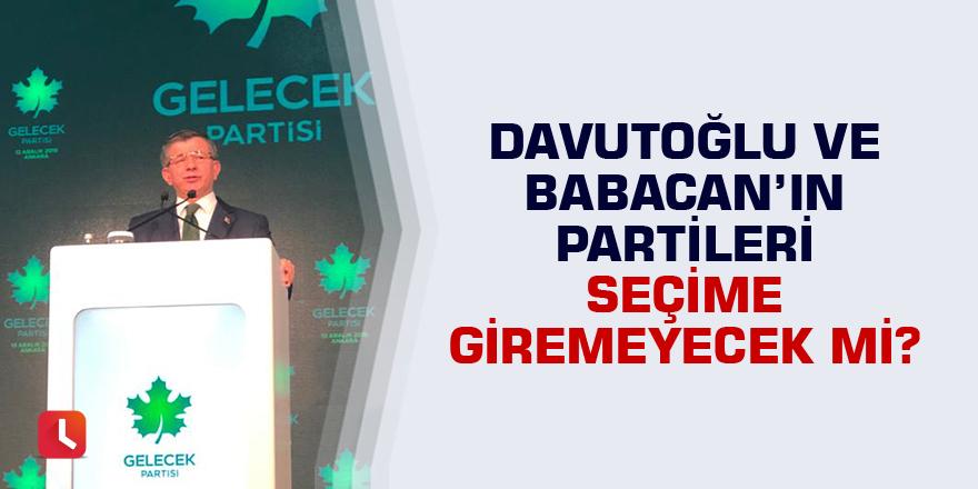 Davutoğlu ve Babacan'ın partileri seçime giremeyecek mi?