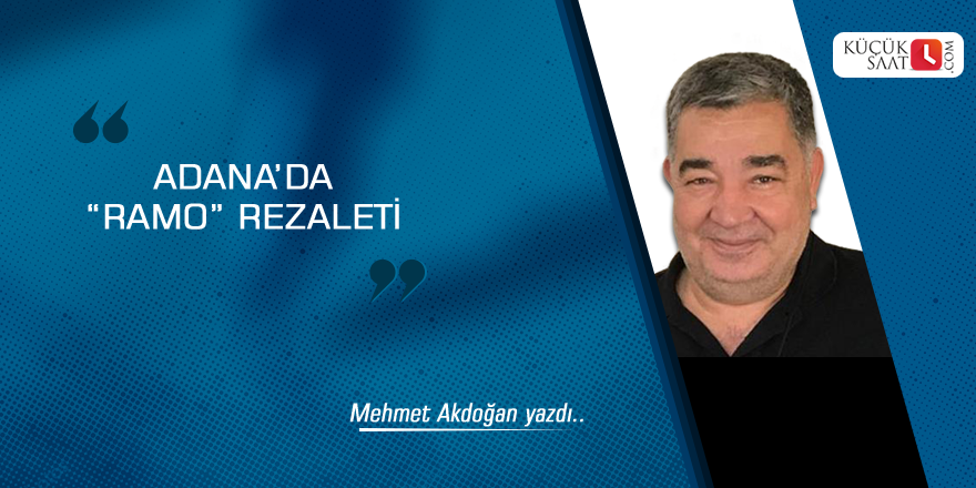 "Adana'da ""Ramo"" rezaleti"
