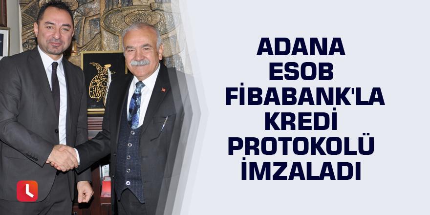 Adana ESOB Fibabank'la kredi protokolü imzaladı