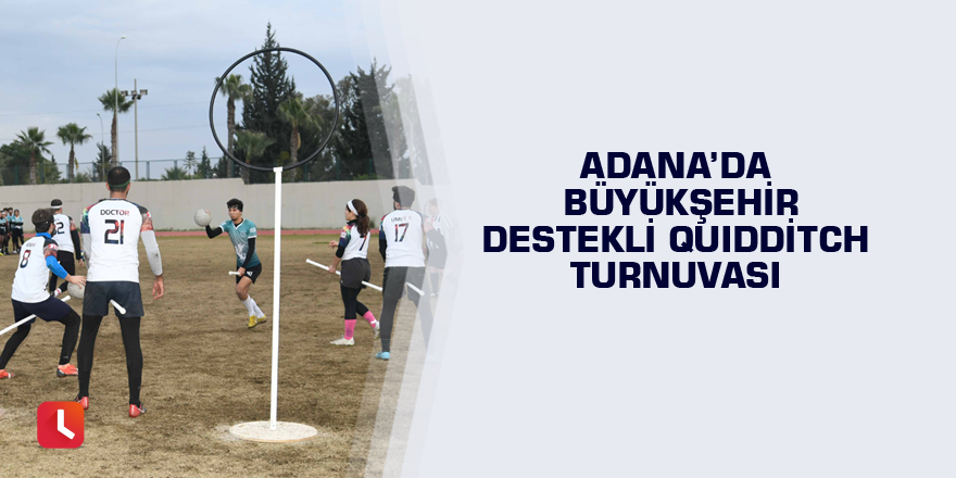 Adana'da Büyükşehir destekli Quidditch turnuvası